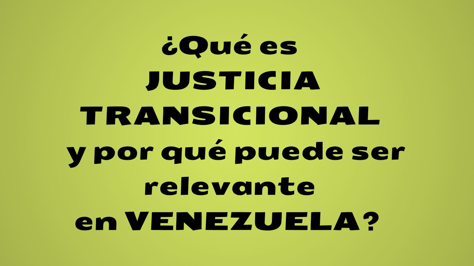 Preguntas Iniciales Para Una Política De Justicia Transicional En Venezuela – Por Cristián Correa ICTJ