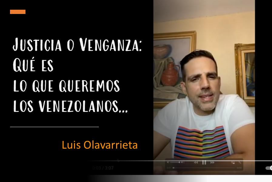 Luis Olavarrieta: «JUSTICIA O VENGANZA Qué Estamos Buscando Nosotros Los Venezolanos»