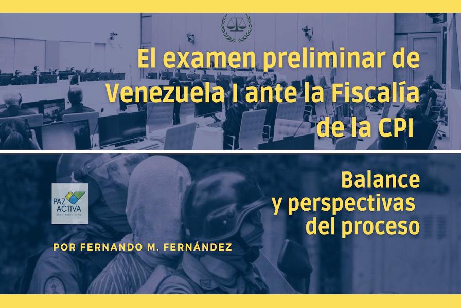 El Examen Preliminar De Venezuela I Ante La Fiscalía De La CPI. Balance Y Perspectivas Del Proceso / Por Fernando M. Fernández