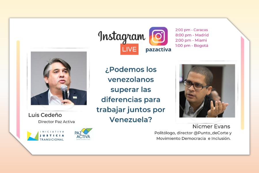 Vídeo LIVE Instagram: Luis Cedeño Y Nicmer Evans ¿Podemos Los Venezolanos Superar Las Diferencias Para Trabajar Juntos Por Venezuela?